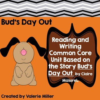 Bud's Day Out -Common Core Reading Literature and Writing Unit