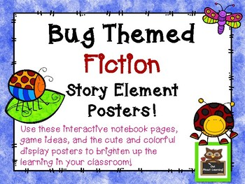 Bug Themed Fiction Story Element Posters w/Interactive Notebook Pages and More!