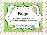 Bugs! A Cross Curricular Unit for the Primary Classroom!