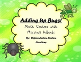 Bugs Adding Up! 4 Differentiated Math Centers with Missing Addends Common Core