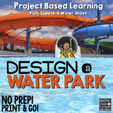 Project Based Learning: Design A Water Park! (PBL) For Goo
