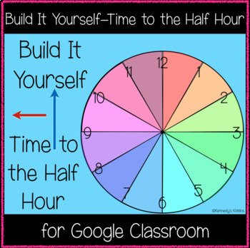 Build It Yourself - Time to the Half Hour (Great for Google Classroom)