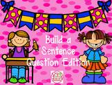 Build a Sentence -Question Edition