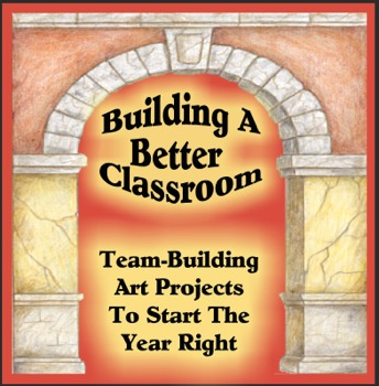 Building A Better Classroom: Team-Building Art Projects to Start the Year Right