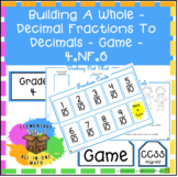 Building A Whole - Decimal Fractions To Decimals - Game - 4.NF.6