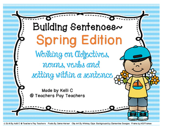 Building Sentences- Spring Edition (Using Adjectives, Nouns, Verbs and Settings)
