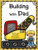 Building With Dad, Kindergarten, Centers and Printables, Unit 6, week 1