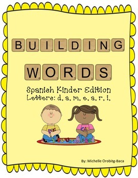 Building Words Spanish Kinder Edition Letters: d, a, m, e, a, r, i