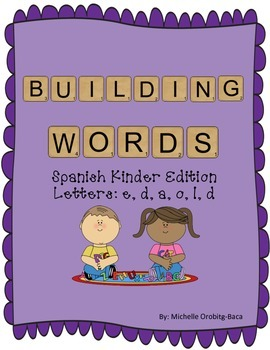 Building Words Spanish Kinder Edition Letters: e, d, a, o, l, d