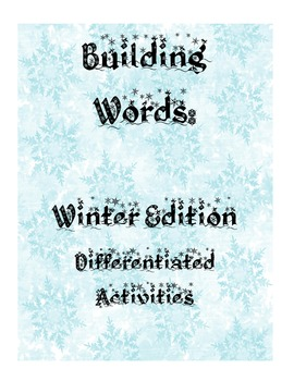 Building Words: Winter Edition -  Differentiated Activities