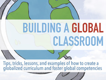 Building a Global Classroom: Tips & Lessons on Globalizing your Curriculum