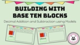 Building with Base Ten Blocks Decimal Addition and Subtraction