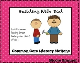 Building with Dad Reading Street Unit 6 Week 1 Common Core Literacy Stations