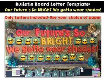 Bulletin Board Letter Template: Our Future's So BRIGHT, We gotta wear shades!