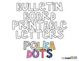 Bulletin Board Printable Letters - Polka Dots