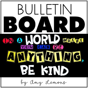Bulletin Board Set:  In a World Where You Can Be Anything, Be Kind