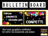 "Bulletin Board- ""Throw Kindness Around Like Confetti"""