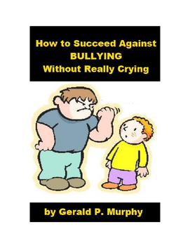 Bullying - How to Succeed Against Bullying Without Really Crying