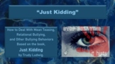 "Bullying Prevention Lesson ""Just Kidding"" w 3 video links PBIS"