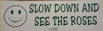 Bumper Sticker--Slow Down and See the Roses