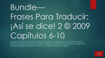 Bundle:  Frases Para Traducir ¡Así se dice! 2 Capítulos 6-10