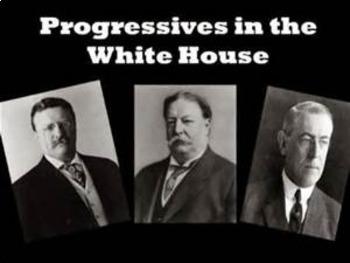 Bundle of 3 - Progressivism & Reform - Progressives in the White House