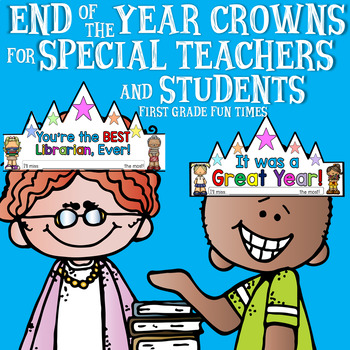 End of Year Activities Crowns for Students and Special Teachers