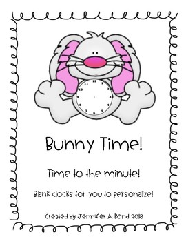 Bunny Time! Telling Time to the Minute PLUS Blank Clocks for You To Personalize