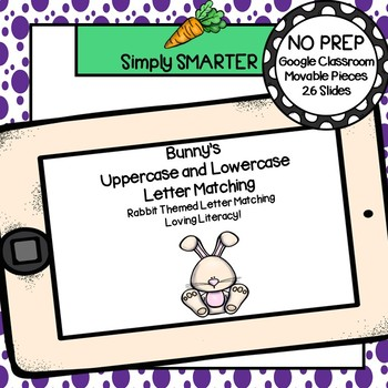 Bunny Themed Letter Matching Activities For GOOGLE CLASSROOM