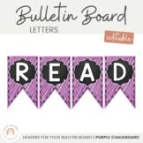 Bulletin Board Letters - Editable Bunting - Chalkboard & Brights {Purple}