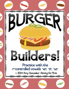 Burger Builders!  Practice with the r-controlled vowels -er, -ir, & -ur