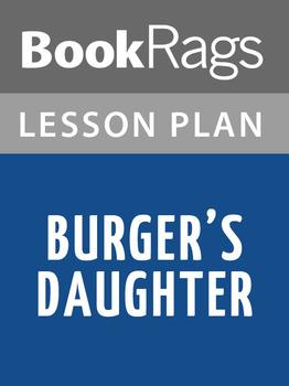 Burger's Daughter Lesson Plans