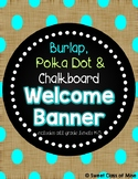 Burlap, Polka Dot & Chalkboard Welcome Banner