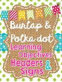 Burlap and Polka Dot Learning Objective Headers and Signs  **editable**