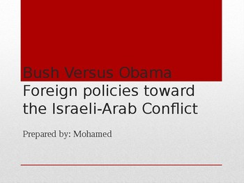 Bush Versus Obama Foreign policies toward the Israeli-Arab Conflict