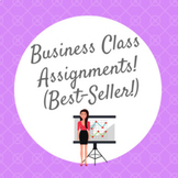Business Class Assignments (AMAZING BUNDLE FOR HIGH SCHOOL!!!!)