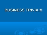 Business Trivia Game!!!!! Power Point!!!!