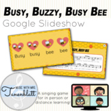 Busy, Buzzy, Busy Bee Google Slideshow: Singing game and t