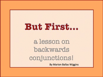 But First... a lesson on a backwards conjunction!