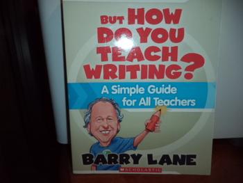 But How do you teach Writing?  ISBN#13- 978-0-545-02118-0