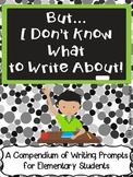 But I Don't Know What to Write About! 100 Picture Prompts for 3rd-5th Grade