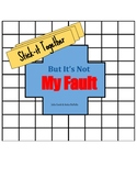 But It's Not My Fault Stick-it Together