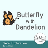 Butterfly with Dandelions - Vocal Exploration POWERPOINT