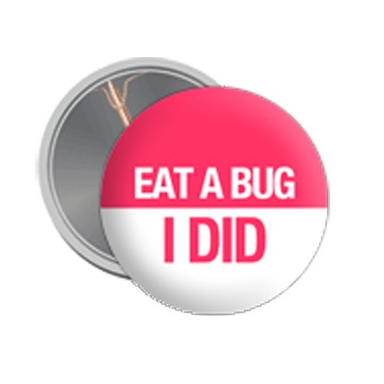 Button: EAT A BUG – I DID