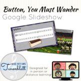 Button, You Must Wander Google Slideshow: Singing game and
