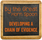 By the Great Horn Spoon: Developing a Chain of Evidence