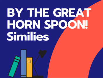 By the Great Horn Spoon similes