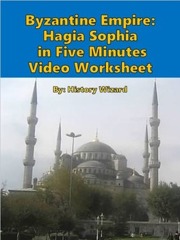 Byzantine Empire: Hagia Sophia in Five Minutes Video Worksheet