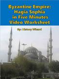 Byzantine Empire: Hagia Sophia in Five Minutes Video Worksheet