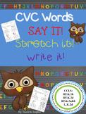 CVC Words: Say it! Stretch it!  Write it!